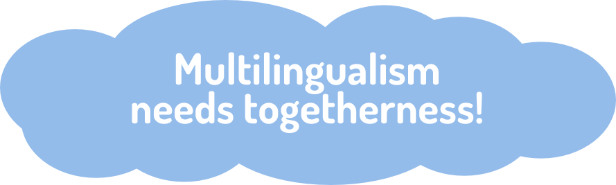 Multilingualism needs togetherness!